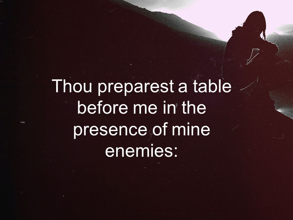 7 Thou Preparest A Table Before Me In The Presence Of Mine Enemies