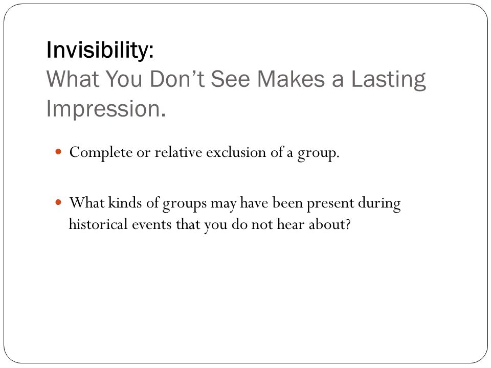 Invisibility: What You Don't See Makes a Lasting Impression.