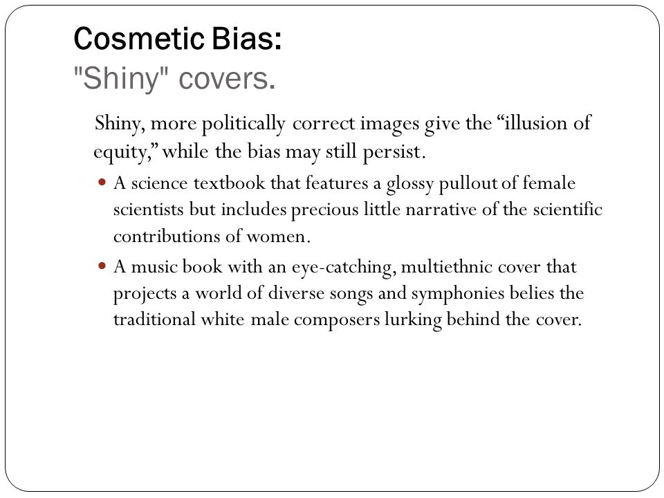 Cosmetic Bias: Shiny covers.