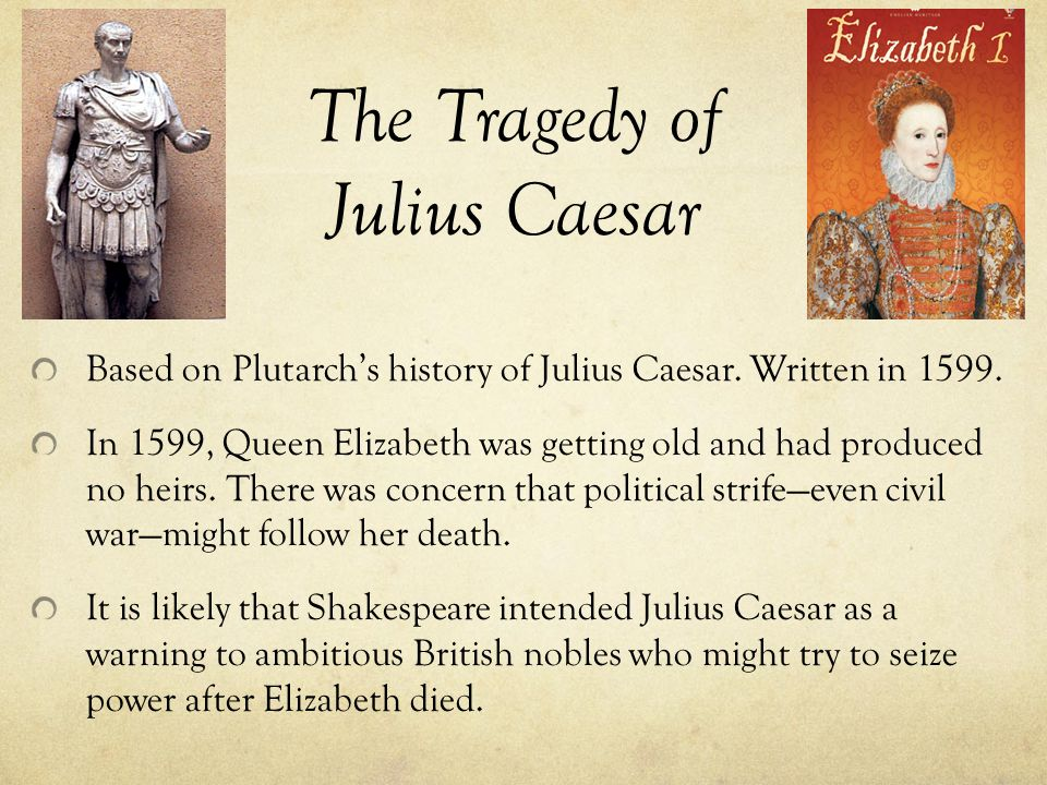 the tragedy of julius caesar when Full title the tragedy of julius caesar author william shakespeare type of  work play genre tragedy language english time and place written 1599,.