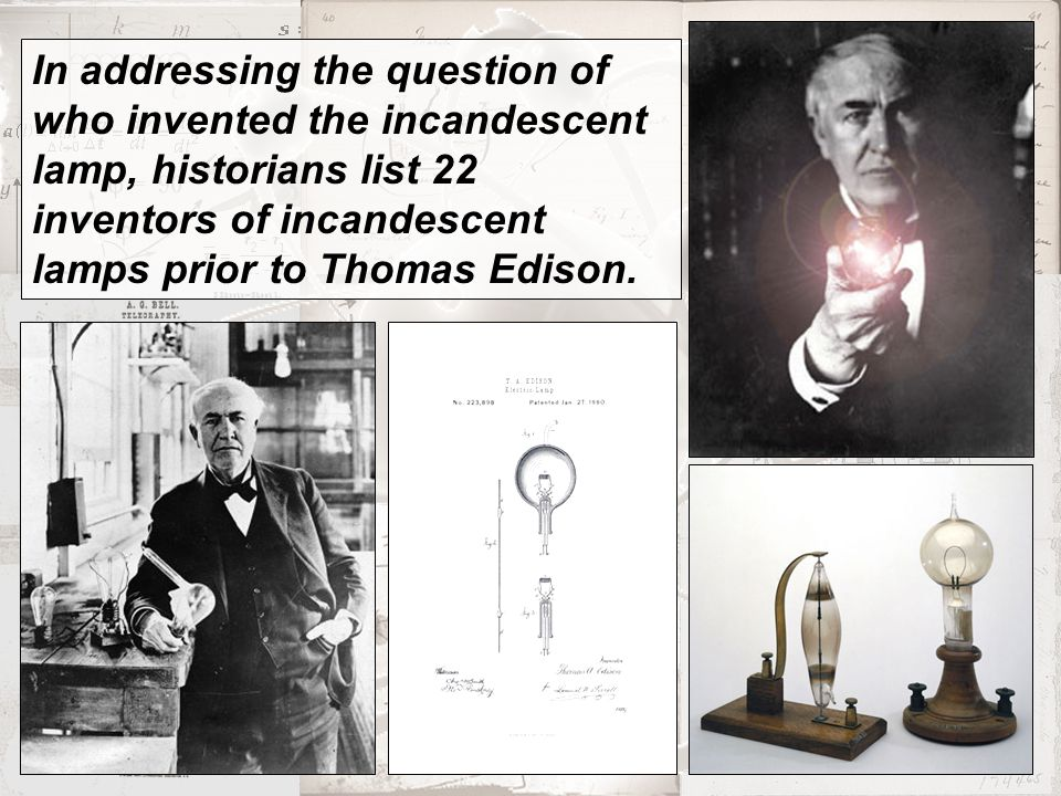 Amazing 10 In Addressing The Question Of Who Invented The Incandescent Lamp,  Historians List 22 Inventors Of Incandescent Lamps Prior To Thomas Edison.