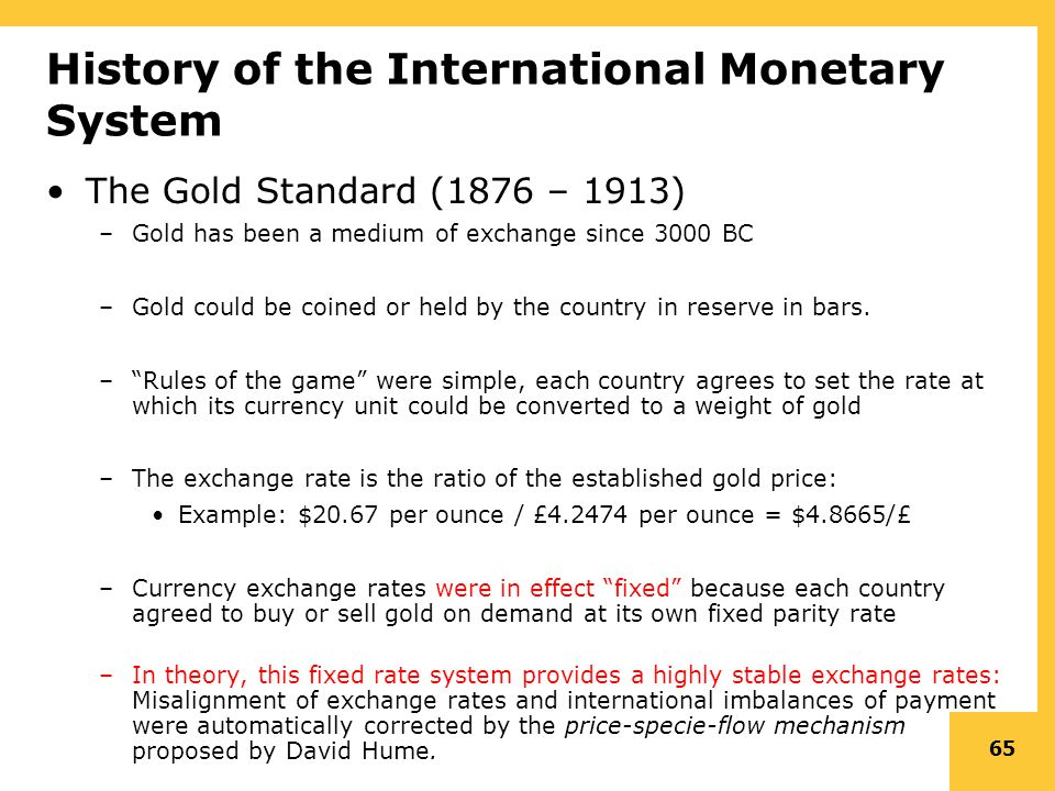 fixed exchange rate system of gold standard Automatic price adjustment under gold standard and flexible exchange rates under the international gold standard which operated between 1880-1914, the currency in use was made of gold or was convertible into gold at a fixed rate the central bank of the country was always ready to buy and sell gold .
