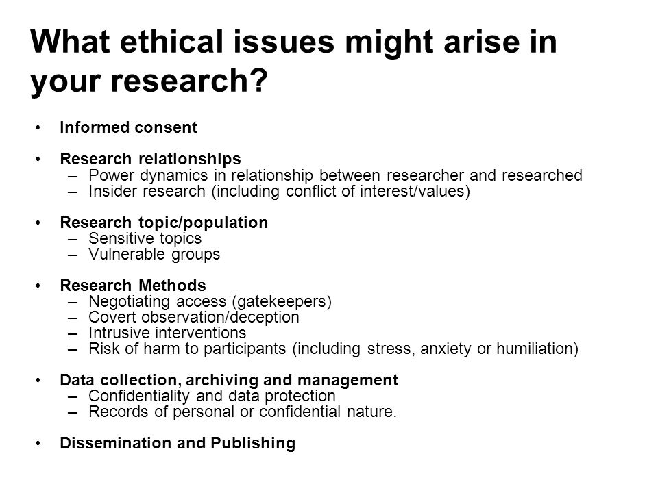 ethical research methods There could be ethical problems or deception and consent with this particular method of observation overt observations are when the researcher tells the group he or she is conducting research (ie they know they are being observed).