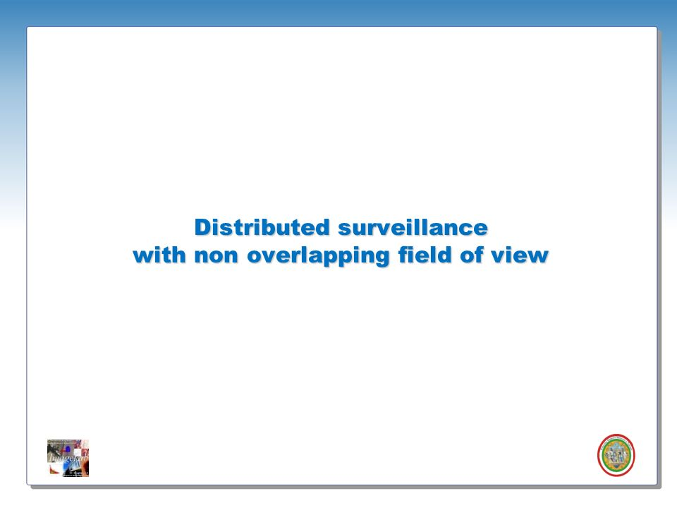 Distributed surveillance with non overlapping field of view