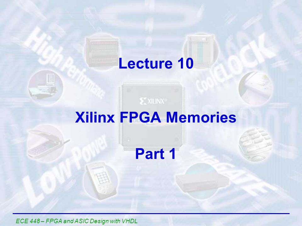 Lecture 10 Xilinx FPGA Memories Part 1