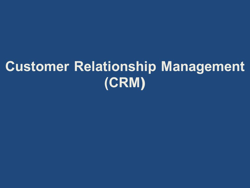 BREAKING DOWN 'Customer Relationship Management - CRM'