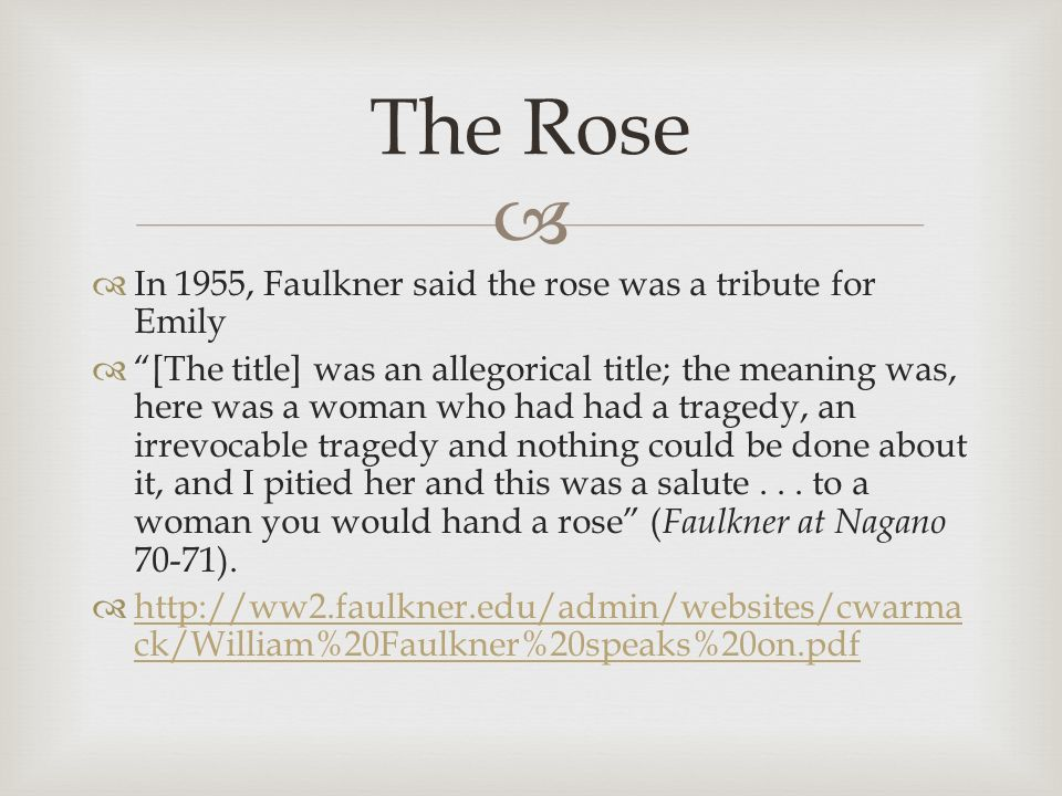 a rose for emily summary 3 A rose for emily is one of william faulkner's most studied short stories it was written in 1930 and published in the collected stories of william faulkner literary luminaries there are quotations that very significant related to the story a rose for emily 1 in section i alive, miss emily had been a.