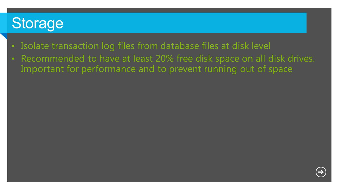 Storage Isolate transaction log files from database files at disk level.