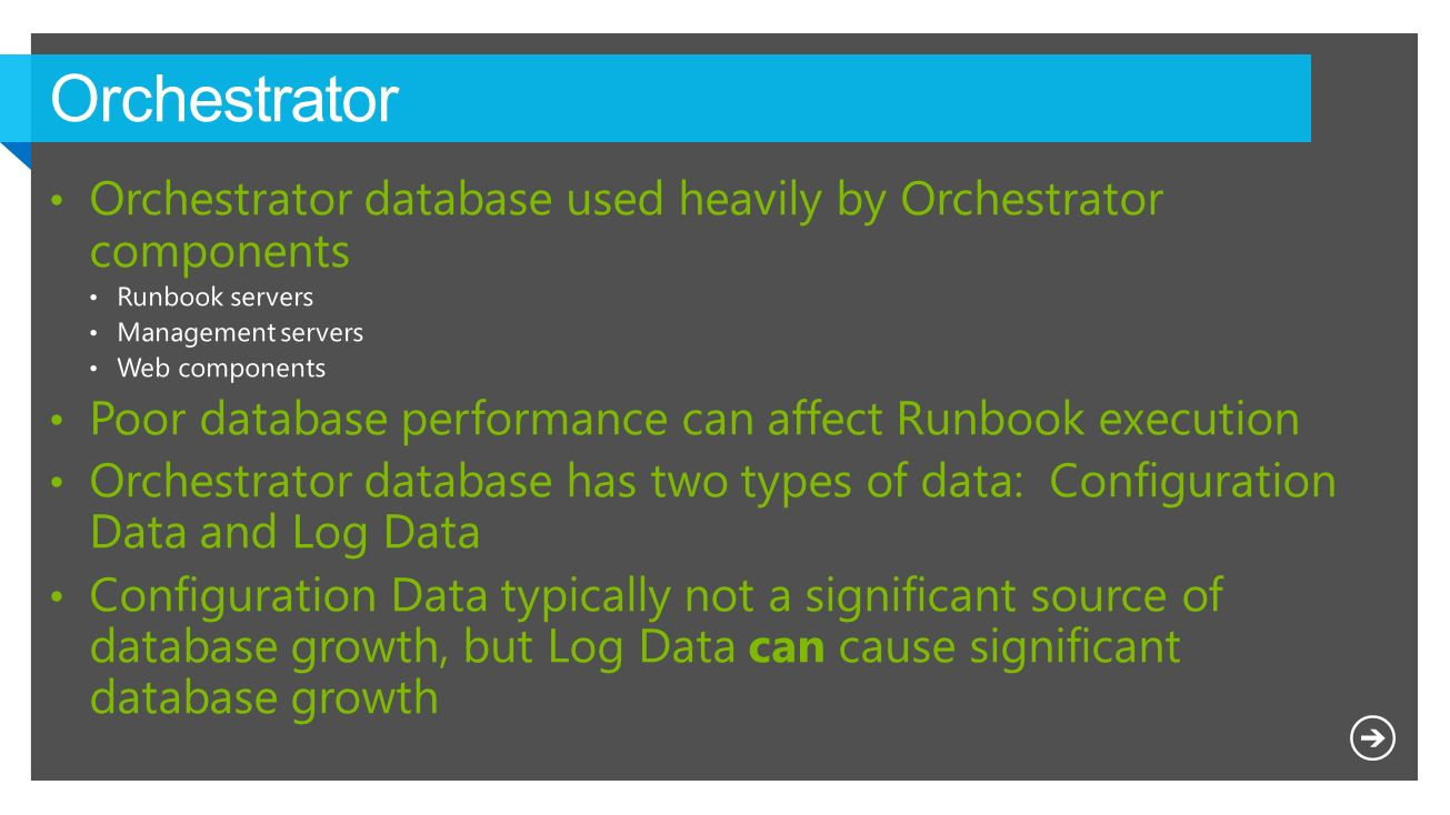Orchestrator Orchestrator database used heavily by Orchestrator components. Runbook servers. Management servers.