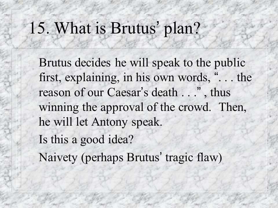 "brutus tragic flaws essay Julius caesar essay brutus downfall with brutus making this horrible decision another tragic flaw is revealed: him being hypocritical ""under your pardon."