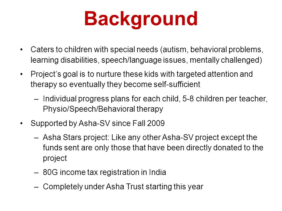 Background Caters to children with special needs (autism, behavioral problems, learning disabilities, speech/language issues, mentally challenged)