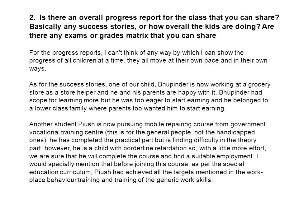 2. Is there an overall progress report for the class that you can share Basically any success stories, or how overall the kids are doing Are there any exams or grades matrix that you can share