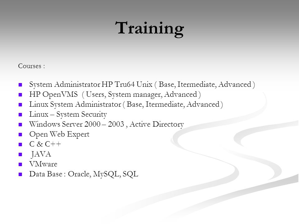 Training Courses : System Administrator HP Tru64 Unix ( Base, Itermediate, Advanced ) HP OpenVMS ( Users, System manager, Advanced )