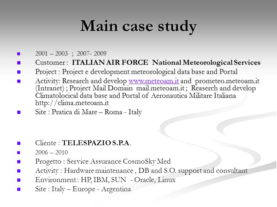 Main case study 2001 – 2003 ; 2007- 2009. Customer : ITALIAN AIR FORCE National Meteorological Services.