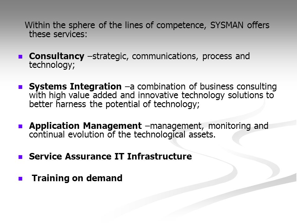 Within the sphere of the lines of competence, SYSMAN offers these services:
