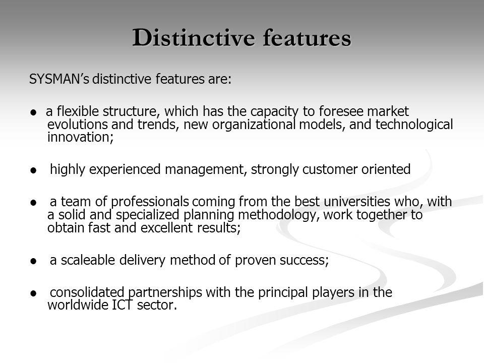Distinctive features SYSMAN's distinctive features are:
