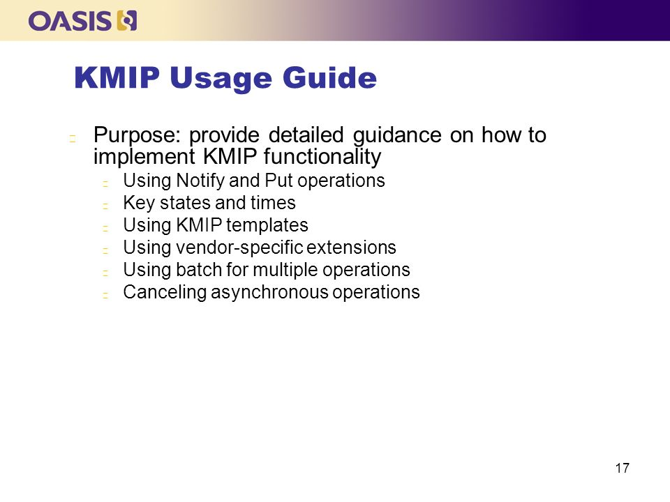 KMIP Usage Guide Purpose: provide detailed guidance on how to implement KMIP functionality. Using Notify and Put operations.