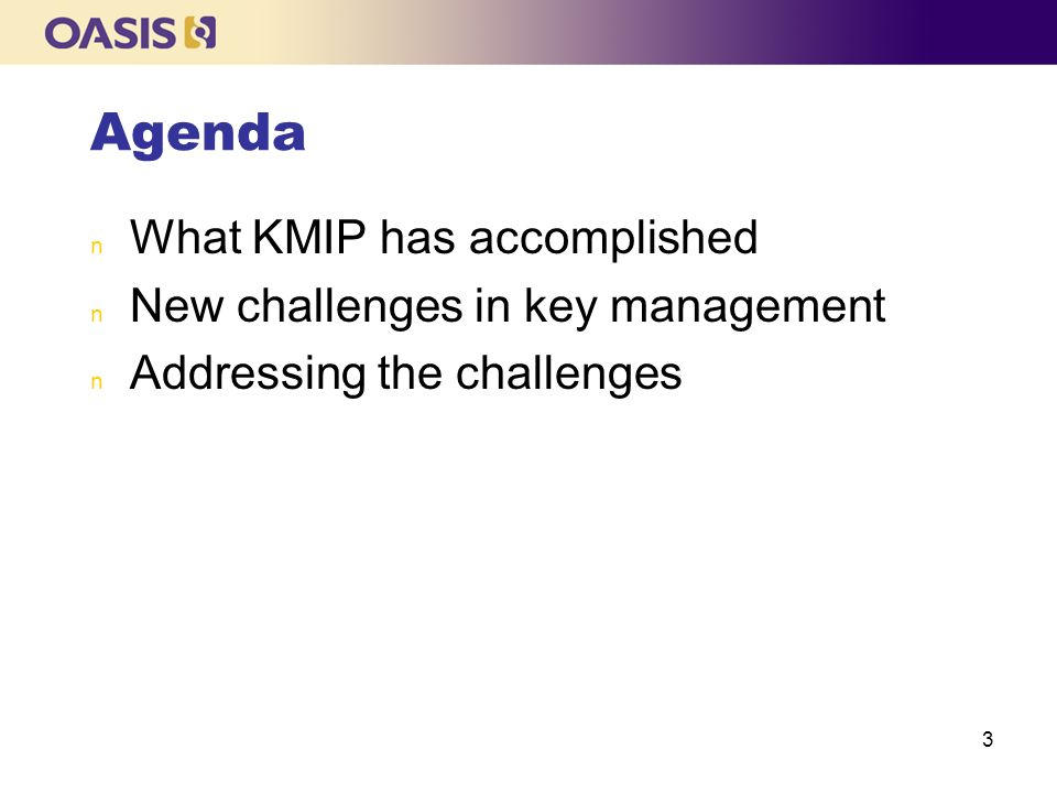 Agenda What KMIP has accomplished New challenges in key management