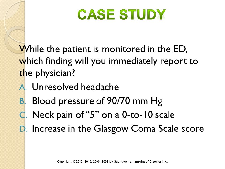 Case Study While the patient is monitored in the ED, which finding will you immediately report to the physician