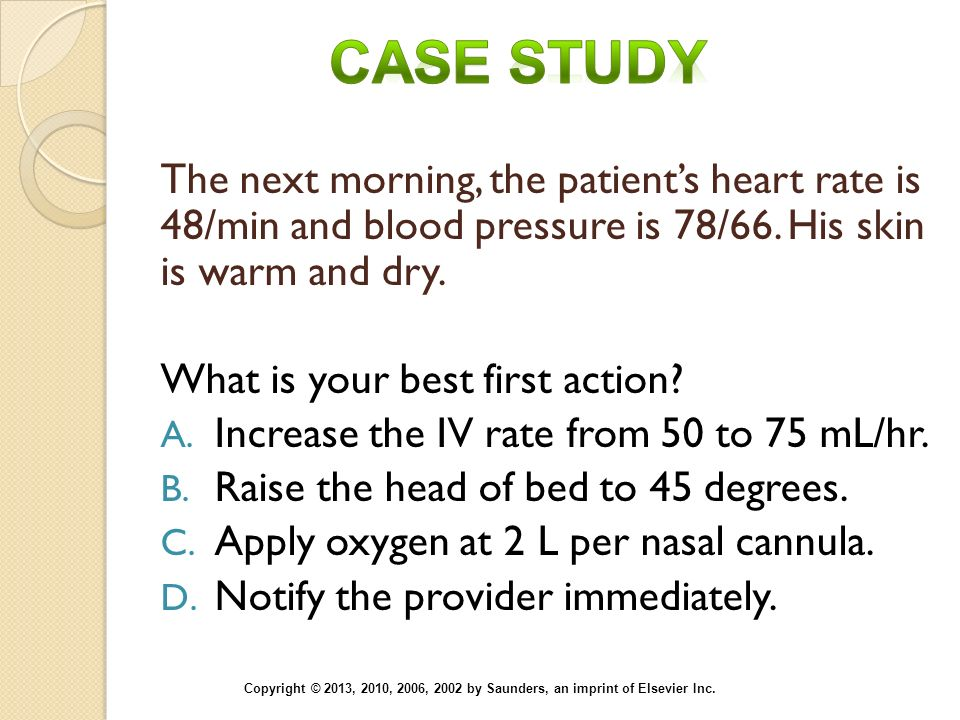 Case Study The next morning, the patient's heart rate is 48/min and blood pressure is 78/66. His skin is warm and dry.