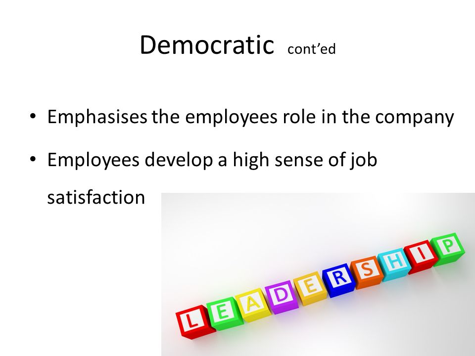 Democratic cont'ed Emphasises the employees role in the company