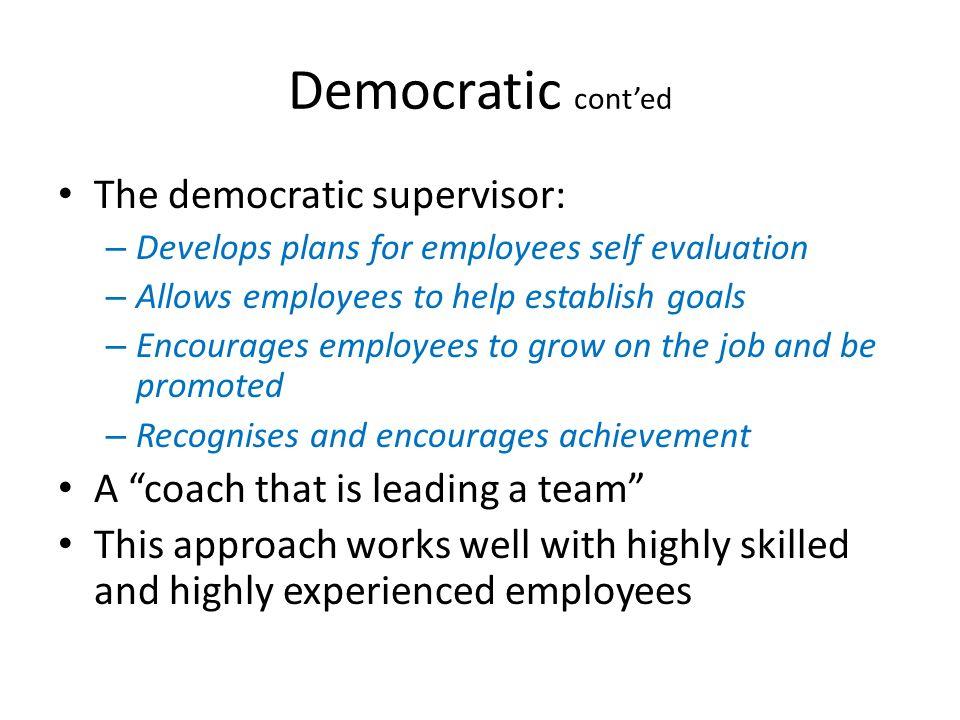 Democratic cont'ed The democratic supervisor: