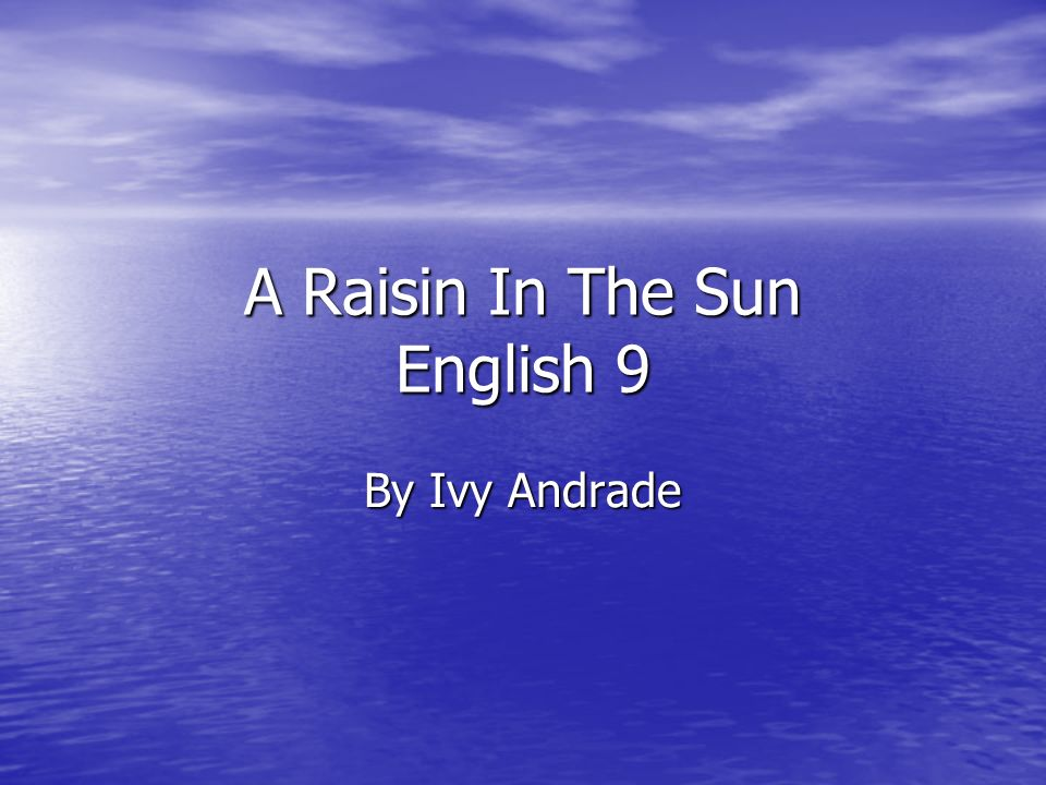 raisin in the sun english A raisin in the sun questions and answers the question and answer section for a raisin in the sun is a great resource to ask questions, find answers, and discuss the novel.