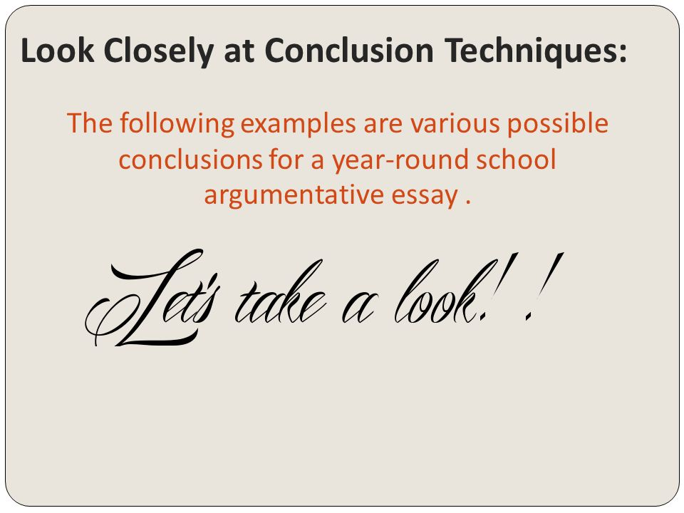 argumentative writing conclusions ppt  13 look closely at conclusion techniques the following examples are various possible conclusions for a year round school argumentative essay