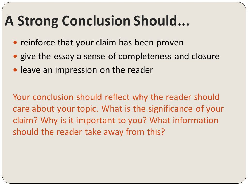 1 3 conclusion 2004-02-19  strategies for writing a conclusion conclusions are often the most difficult part of an essay to write, and many writers feel that they have nothing left to say after having written the paper a writer needs to keep in mind.