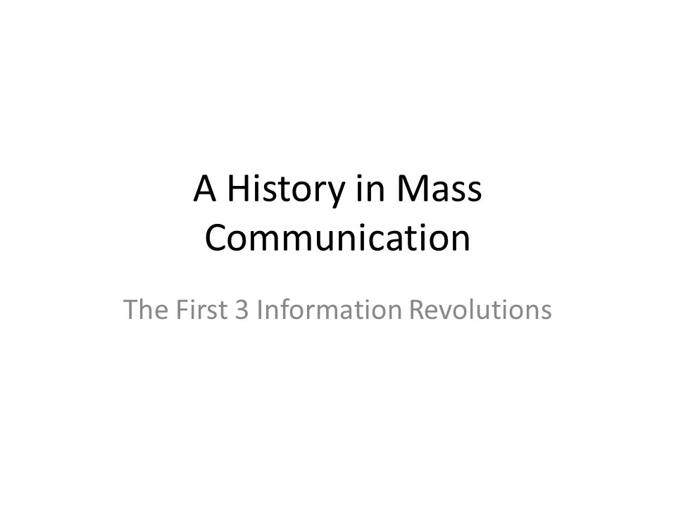 mass communication history essay Mass communication timeline -atlantic cable ties europe and us for instant communication: fastest selling domestic appliance in history.
