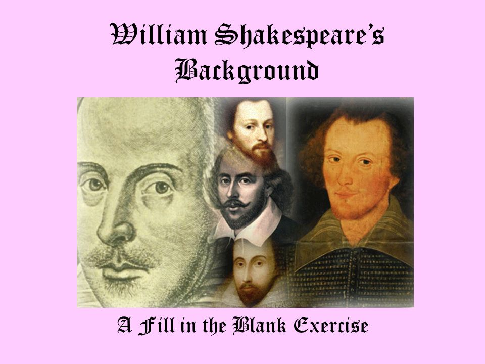 a look at the background of william shakespeare William shakespeare was an english poet and playwright who is considered one of the greatest writers to ever use the english language he is also the most famous.
