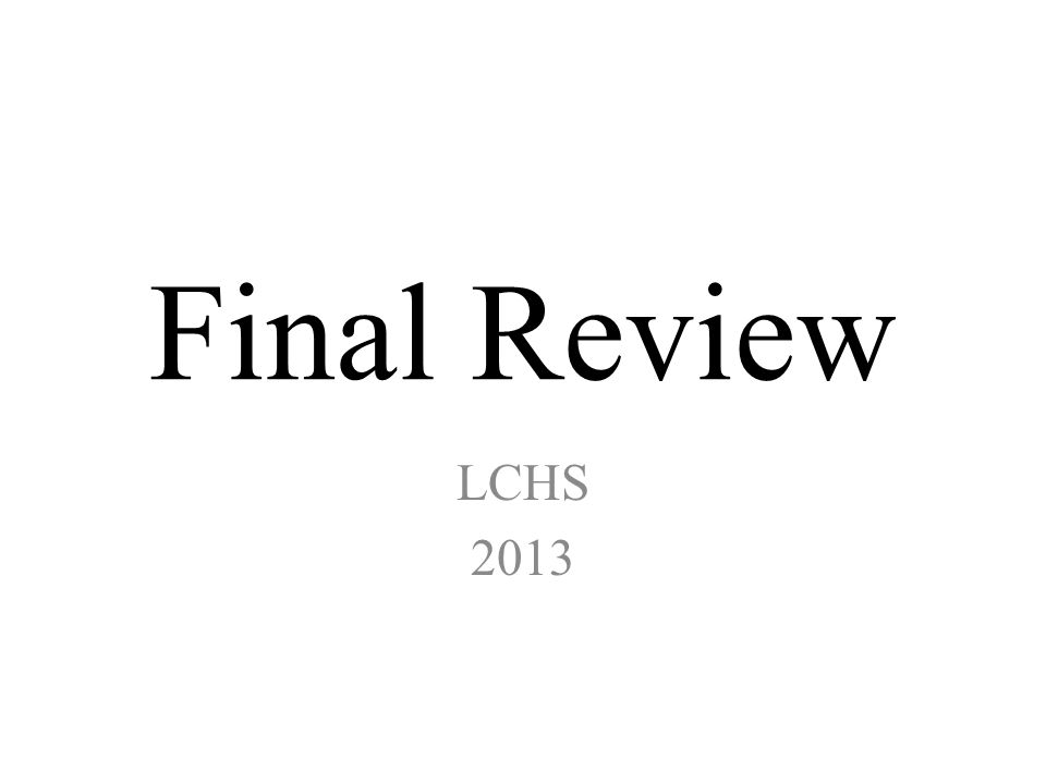 Final Review LCHS 2013