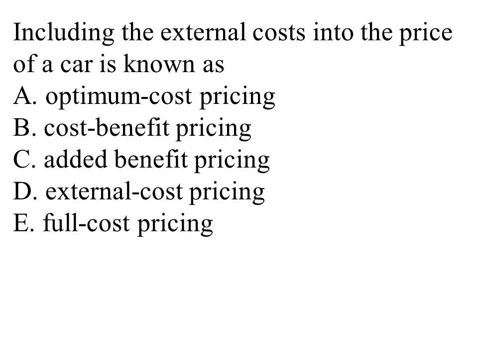 Including the external costs into the price of a car is known as A