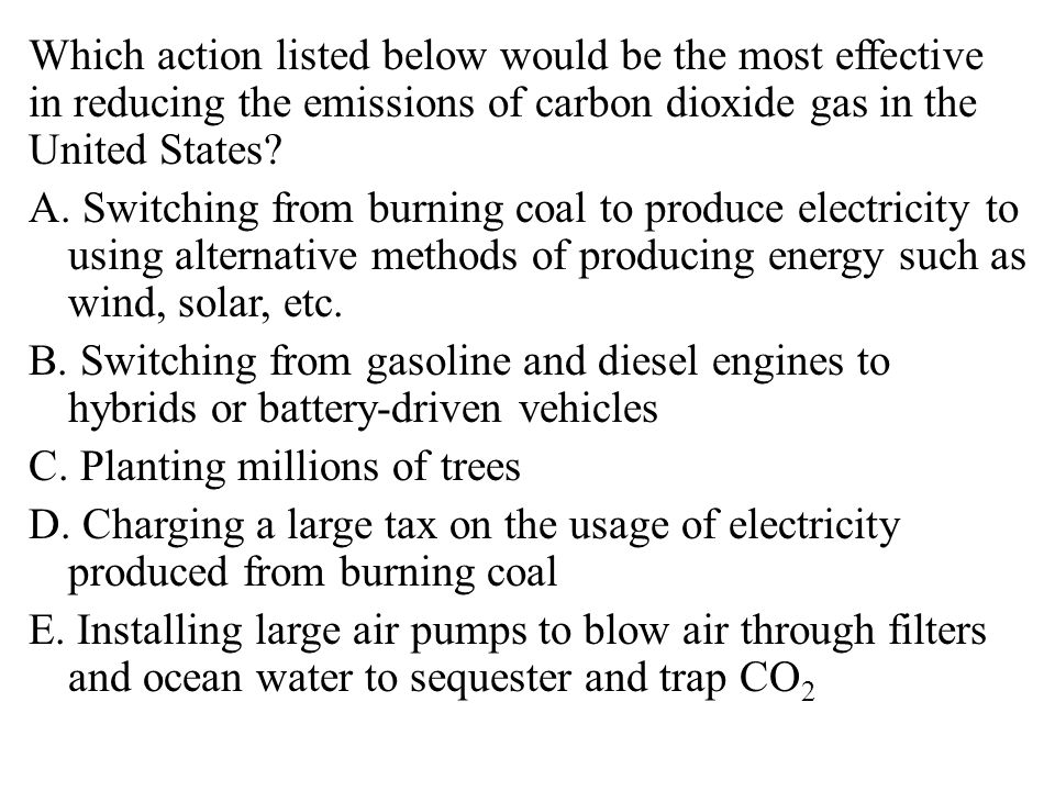 Which action listed below would be the most effective in reducing the emissions of carbon dioxide gas in the United States.