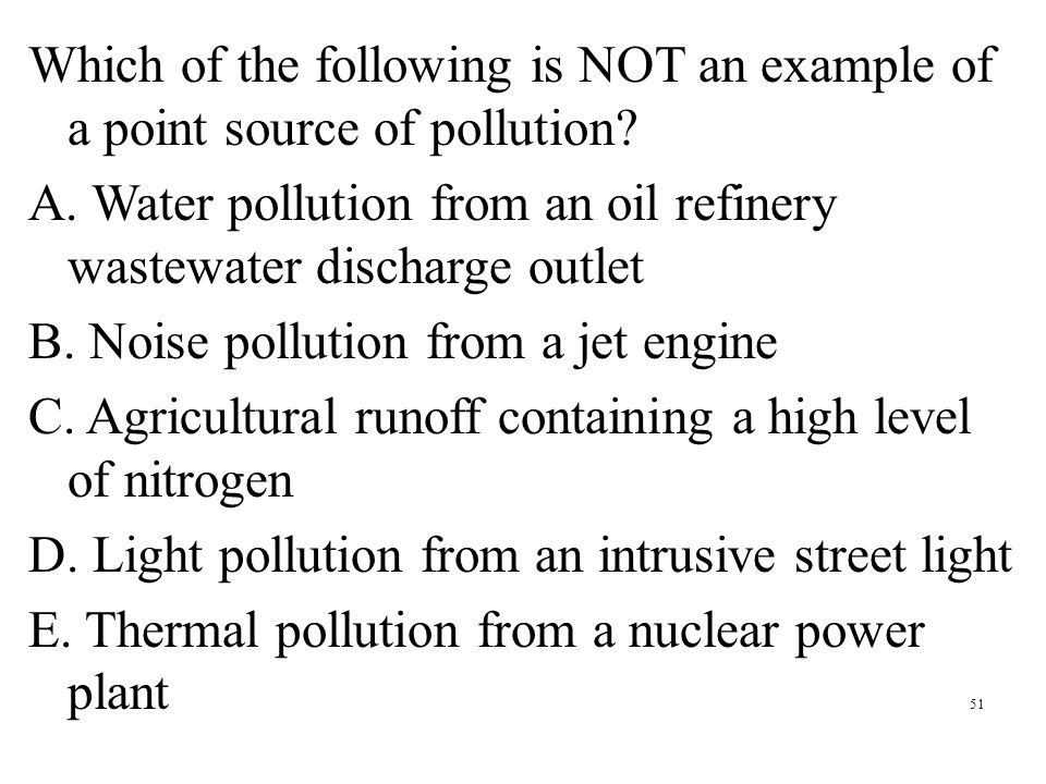 Which of the following is NOT an example of a point source of pollution.