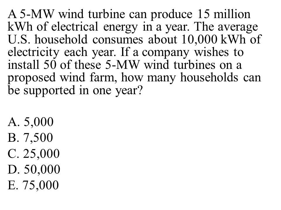 A 5-MW wind turbine can produce 15 million kWh of electrical energy in a year.