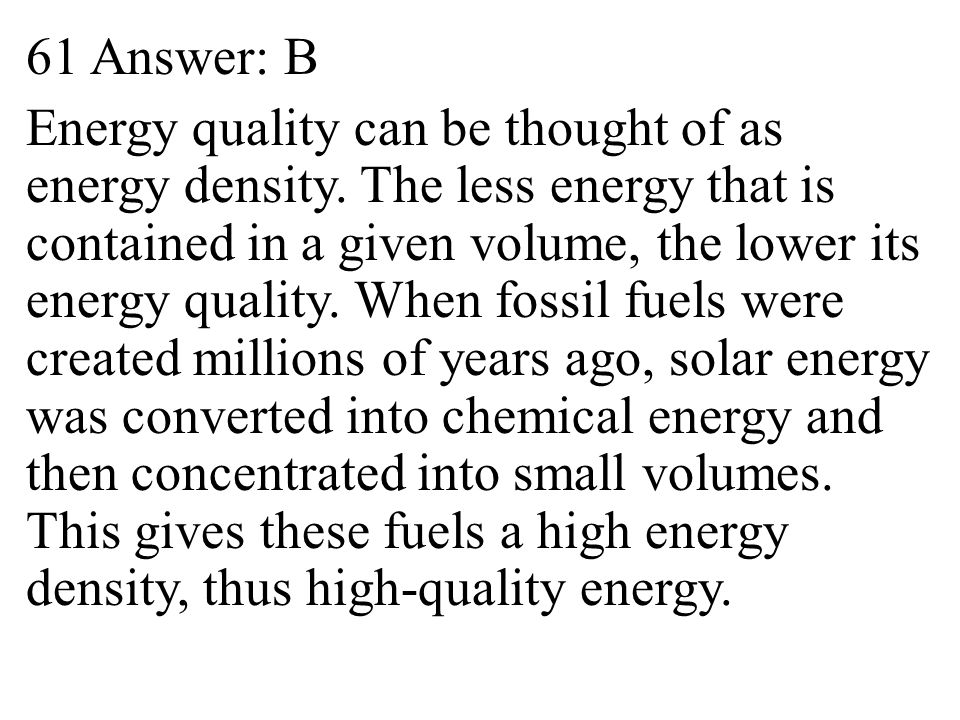 61 Answer: B Energy quality can be thought of as energy density