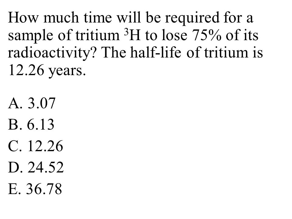 How much time will be required for a sample of tritium 3H to lose 75% of its radioactivity.