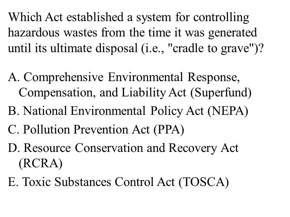 Which Act established a system for controlling hazardous wastes from the time it was generated until its ultimate disposal (i.e., cradle to grave ).