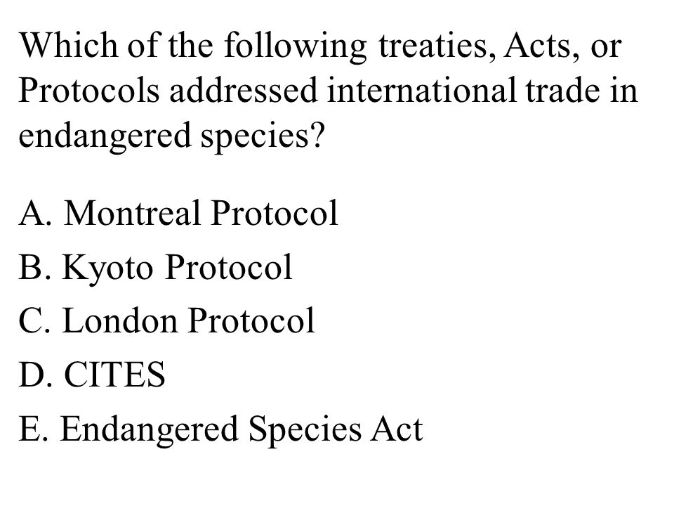 Which of the following treaties, Acts, or Protocols addressed international trade in endangered species.