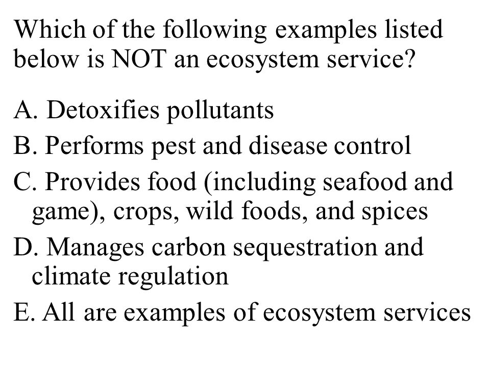 Which of the following examples listed below is NOT an ecosystem service.