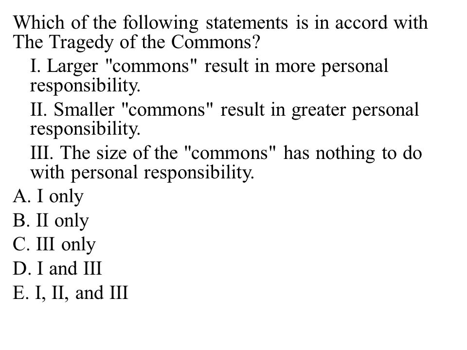 Which of the following statements is in accord with The Tragedy of the Commons.