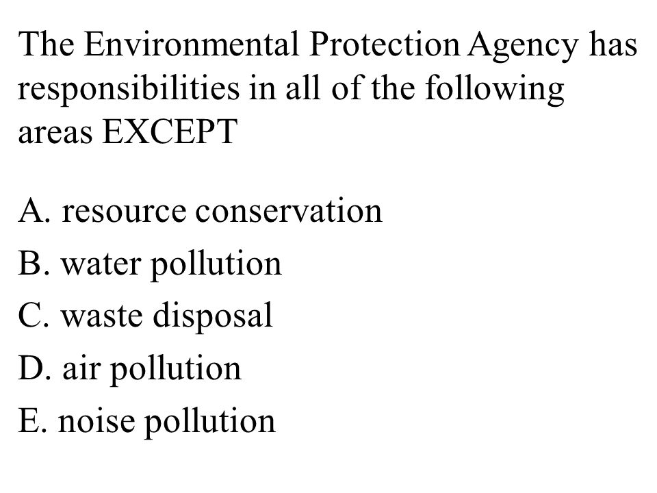 The Environmental Protection Agency has responsibilities in all of the following areas EXCEPT A.