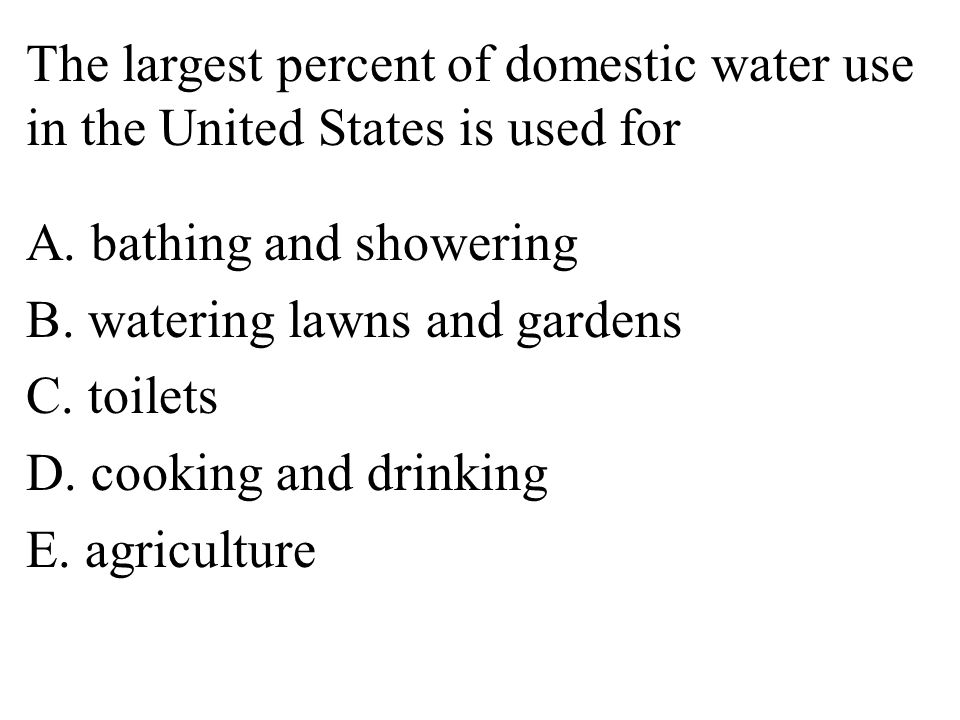 The largest percent of domestic water use in the United States is used for A.