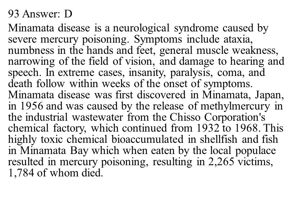 93 Answer: D Minamata disease is a neurological syndrome caused by severe mercury poisoning.