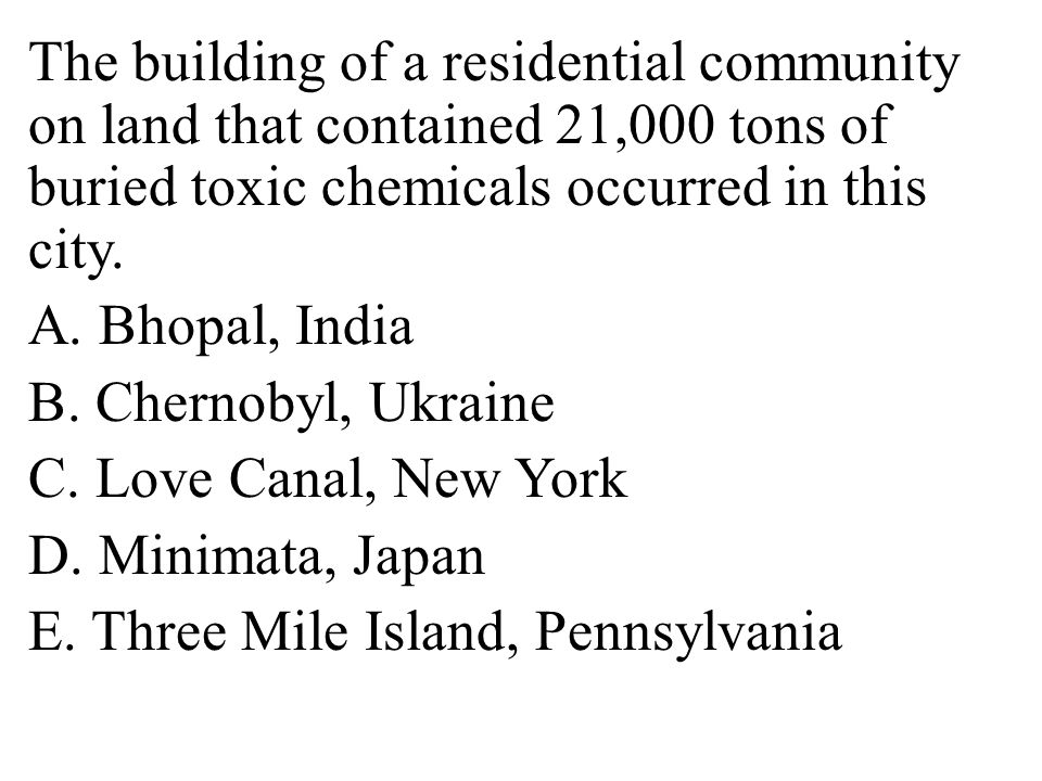 The building of a residential community on land that contained 21,000 tons of buried toxic chemicals occurred in this city.