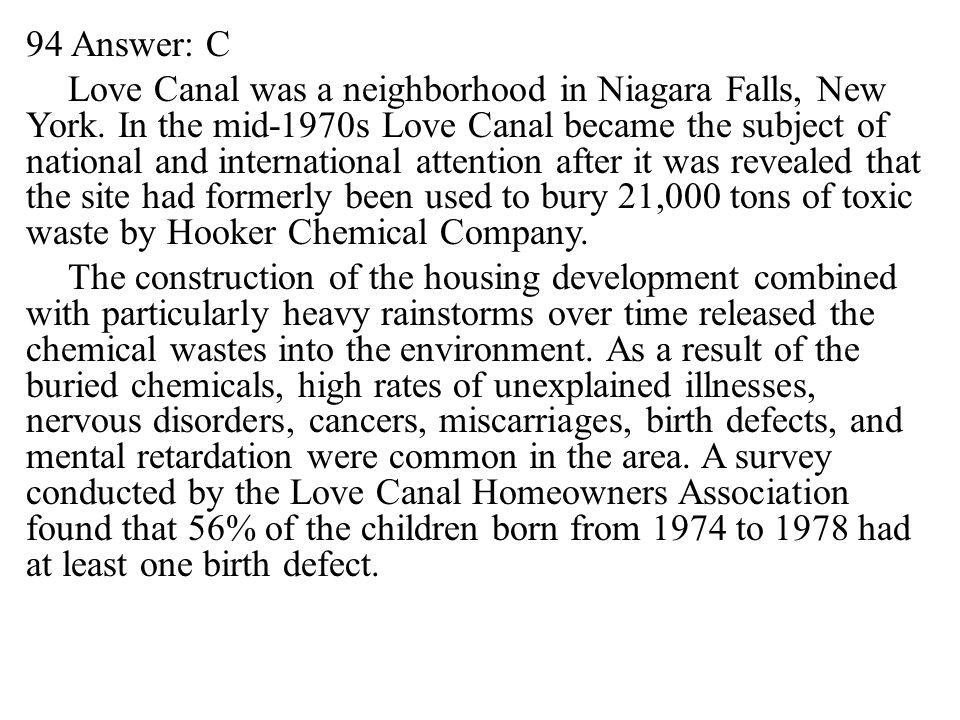 94 Answer: C Love Canal was a neighborhood in Niagara Falls, New York