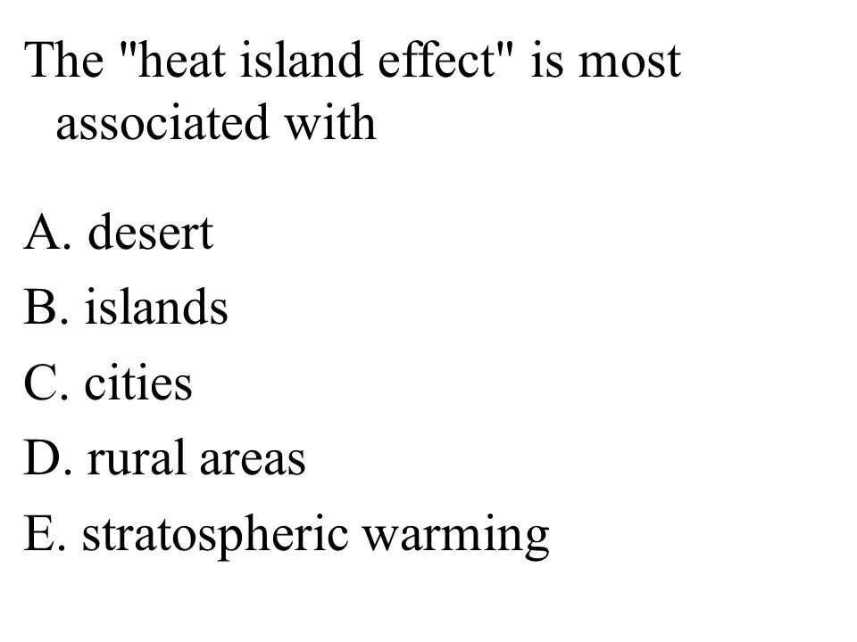 The heat island effect is most associated with A.