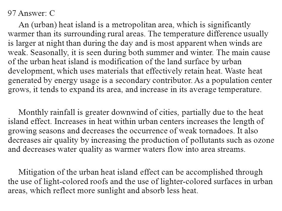 97 Answer: C An (urban) heat island is a metropolitan area, which is significantly warmer than its surrounding rural areas.