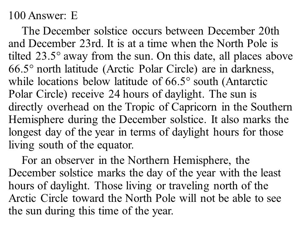 100 Answer: E The December solstice occurs between December 20th and December 23rd.